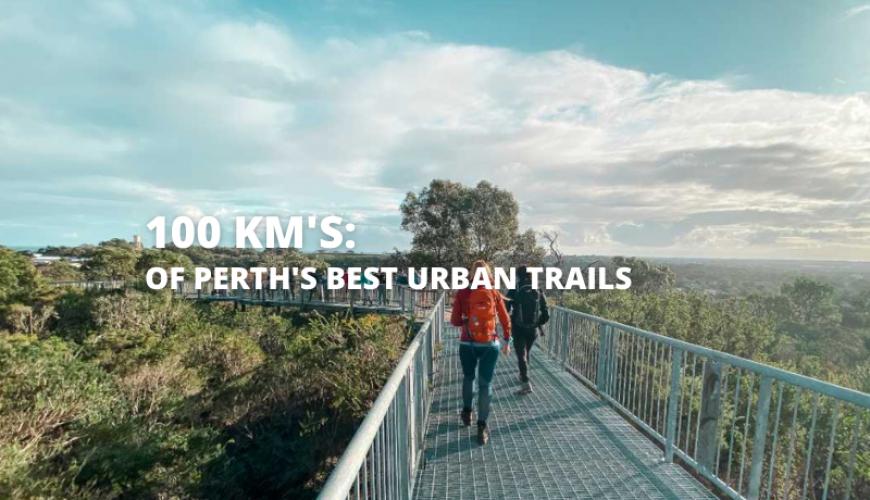 100 Kilometres Of Perth's Best Urban Trails