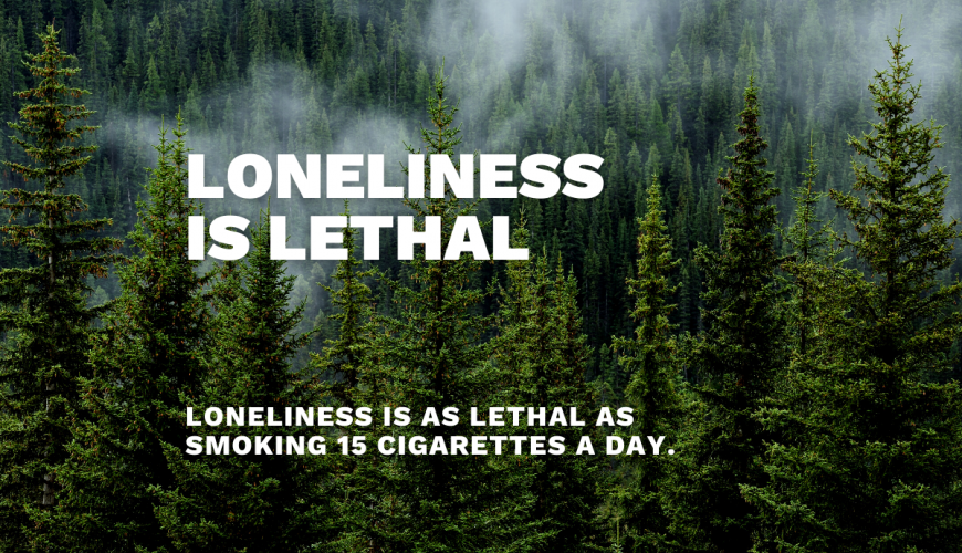 Loneliness Is As Lethal As Smoking 15 Cigarettes Per Day.